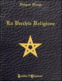 LA VECCHIA RELIGIONE. Dragon Rouge