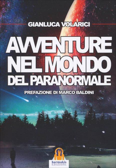 AVVENTURE NEL MONDO DEL PARANORMALE. Gianluca Volarici