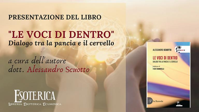 """PRESENTAZIONE DEL LIBRO """"LE VOCI DI DENTRO-DIALOGO TRA LA PANCIA E IL CERVELLO"""" a cura di Alessandro Scuotto"""