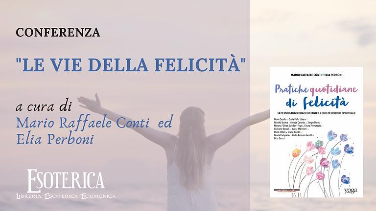 """CONFERENZA """"LE VIE DELLA FELICITÀ"""" a cura di Mario Raffaele Conti ed Elia Perboni"""