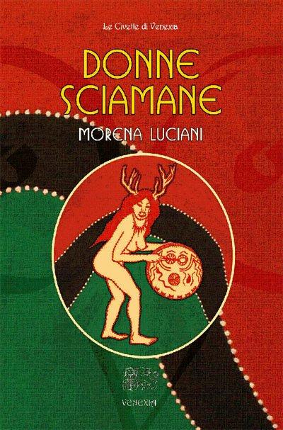 DONNE SCIAMANE. Morena Luciani