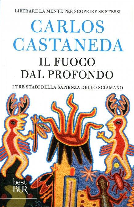 IL FUOCO DAL PROFONDO. Carlos Castaneda