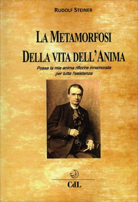 LA METAMORFOSI DELLA VITA DELL'ANIMA. Rudolf Steiner