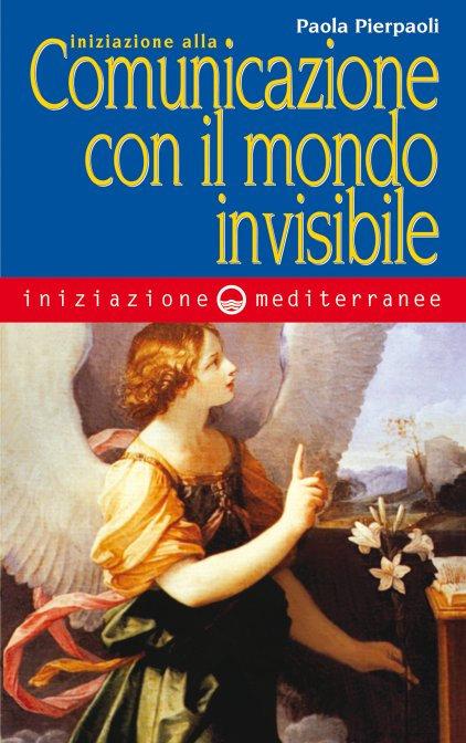INIZIAZIONE ALLA COMUNICAZIONE CON IL MONDO INVISIBILE. Paola Pierpaoli