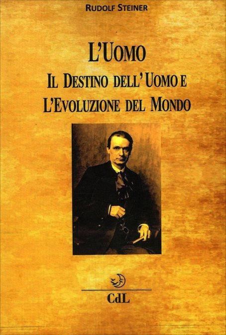L'UOMO-IL DESTINO DELL'UOMO E L'EVOLUZIONE DELL'UOMO. Rudolf Steiner