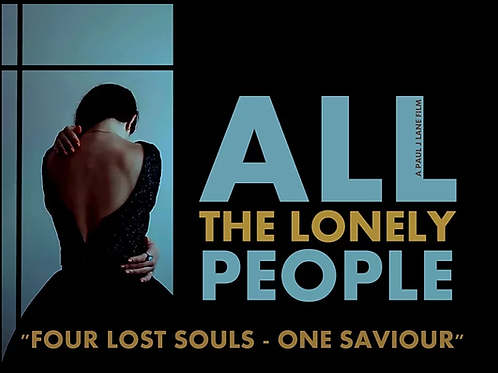 Exclusive Cinema Premiere of All The Lonely People Friday 2nd July  2021 @ 7pm