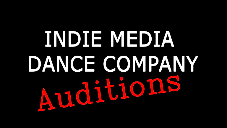 INDIE MEDIA DANCE COMPANY AUDITIONS