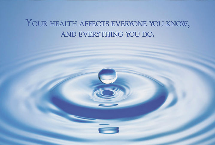 your health affects everyone you know and everything you do