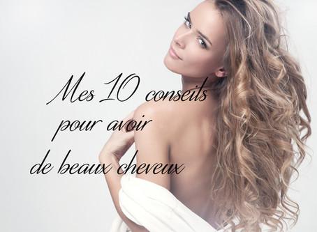 Mes 10 conseils pour avoir de beaux cheveux!