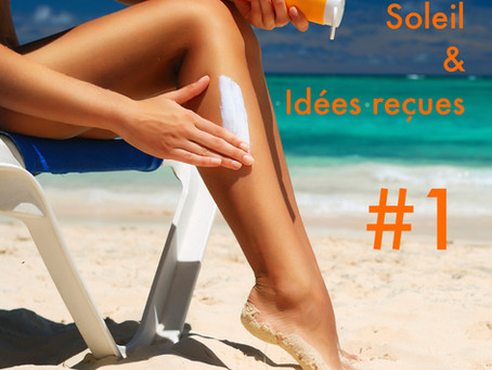 Soleil & Idées reçues #1 ☀