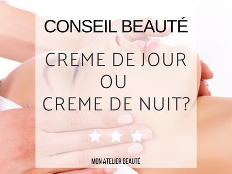 Crème de jour ou crème de nuit, quelles différences pour ma peau?