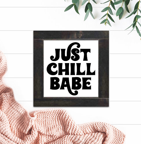 Just Chill Babe