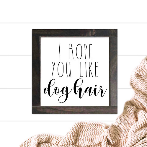 I Hope You Like Dog Hair