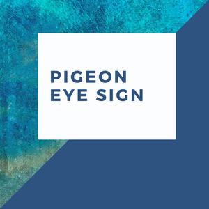 Pigeon Eye Sign