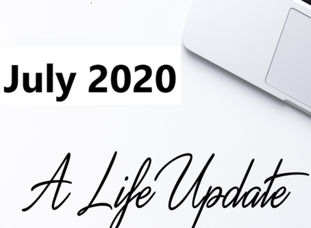 Life Update - July 2020