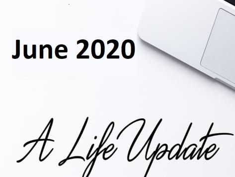 Life Update - June 2020
