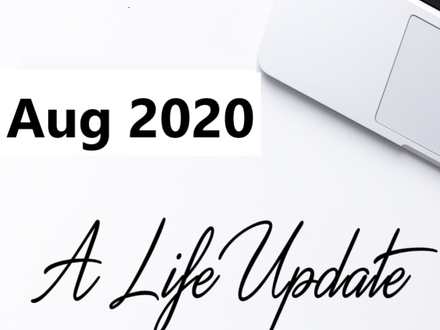 Life Update - August 2020