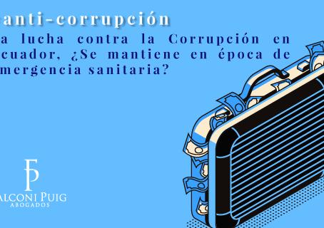La lucha contra la Corrupción en Ecuador, ¿Se mantiene en época de emergencia sanitaria?
