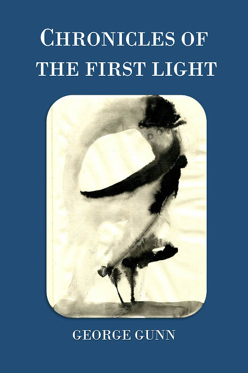 Chronicles of the First Light - new poetry by George Gunn