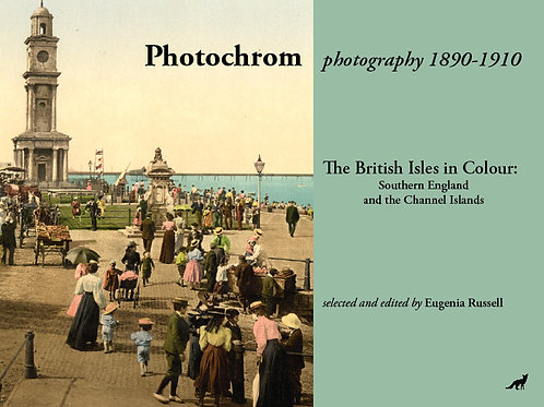 The British Isles in Colour: Southern England and the Channel Islands