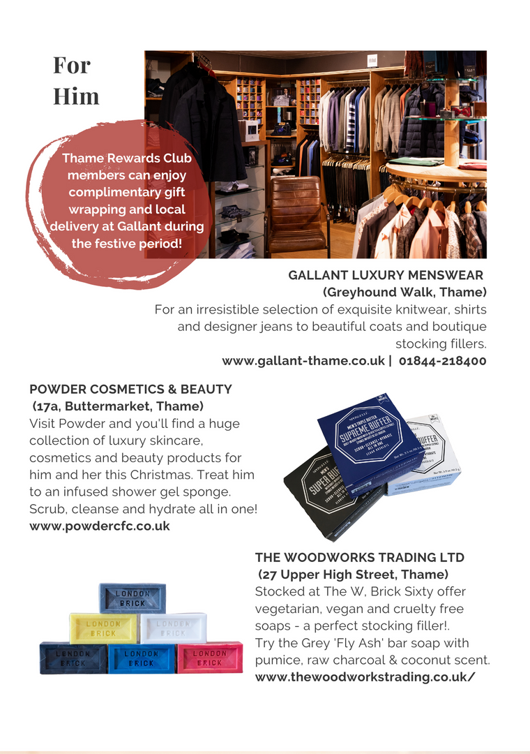 SHOP OX9 CHRISTMAS GIFT & PRODUCT GUIDE 2020 ; THAME REWARDS CLUB ; CHRISTMAS IN THAME ; SHOPPING IN THAME CHRISTMAS ; INDEPENDENT CHRISTMAS SHOPPING ; CHRISTMAS GIFTS FOR HIM OXFORDSHIRE ; GIFTS FOR HIM THAME ; GALLANT LUXURY MENSWEAR THAME ; POWDER CFC LUXURY SKINCARE AND COSMETICS THAME ; WOODWORKS TRADING LTD THAME