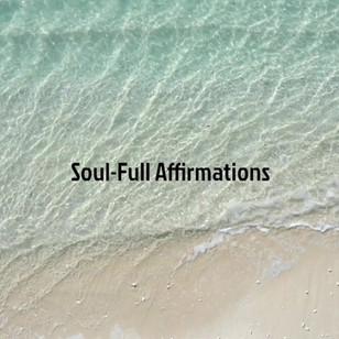 SOUL-FULL AFFIRMATIONS