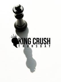 KING CRUSH THURSDAY