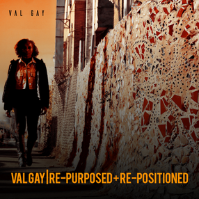 VAL GAY   RE-PURPOSED + RE-POSITIONED