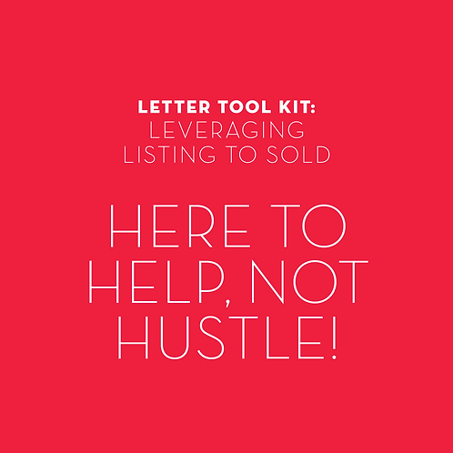 Leveraging Listing to Sold: Here to help, not HUSTLE!