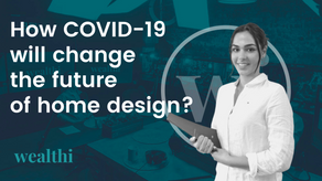 How COVID-19 will change the future of home design?