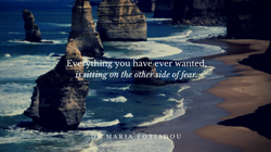 Everything you have ever wanted, is sitting on the other side of fear.