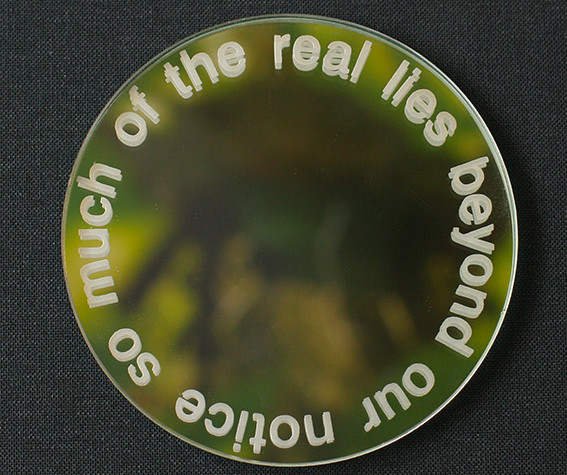 So Much of the Real Lies Beyond Our Notice, mirror