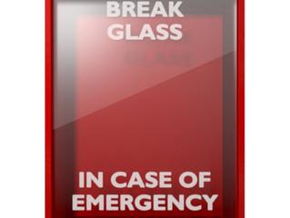 """""""In Case of Emergency...Break Glass"""""""