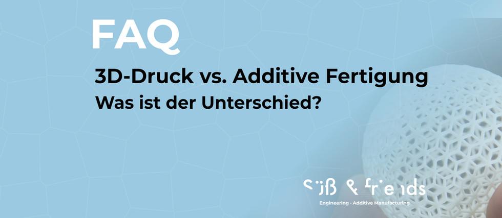 FAQ: 3D-Druck vs. Additive Fertigung - Was ist der Unterschied?