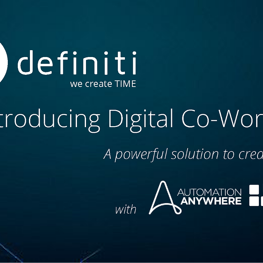 Introducing Digital Co-Workers:  a solution to create TIME within your Organisation