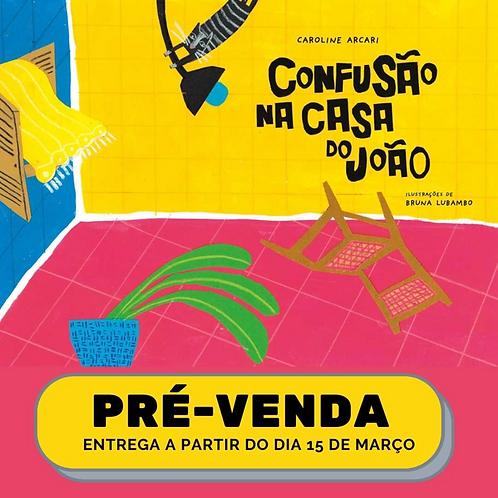 PRÉ-VENDA - CONFUSÃO NA CASA DO JOÃO - ENTREGA A PARTIR DE 15 DE MARÇO