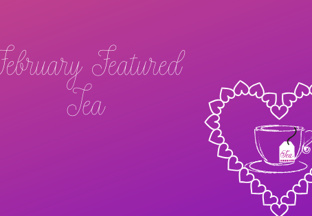 February Featured Tea