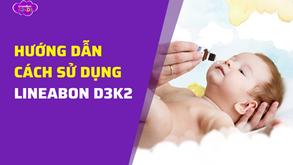 Hướng dẫn mẹ cách sử dụng LineaBon giúp bé hết  quấy khóc đêm, tăng chiều cao vượt trội