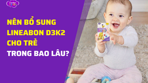Nên bổ sung LineaBon D3K2 cho trẻ trong bao lâu?