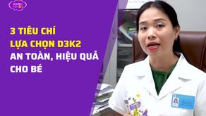 3 tiêu chí lựa chọn D3K2 an toàn, hiệu quả cho bé mẹ cần nắm lòng