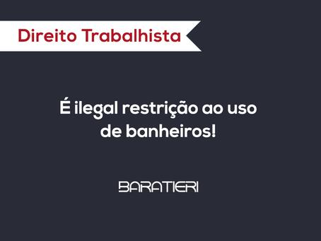 É ilegal restrição ao uso de banheiros!
