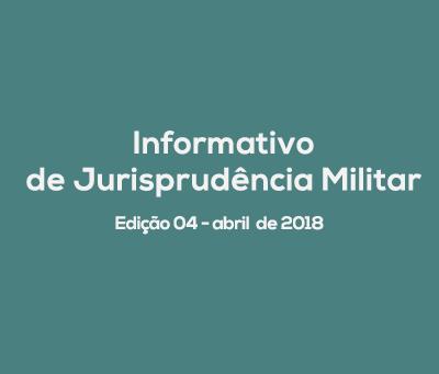Informativo de Jurisprudência Militar - Edição 04 / abril de 2018
