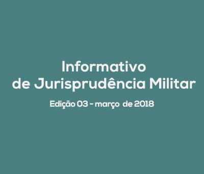 Informativo de Jurisprudência Militar - Edição 03 / março de 2018