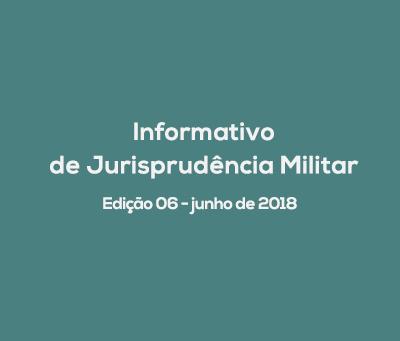 Informativo de Jurisprudência Militar - Edição 06 / junho de 2018
