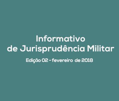 Informativo de Jurisprudência Militar - Edição 02 / fevereiro de 2018