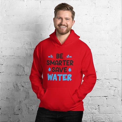 Be Smarter, Save Water hoodie for Women & Men