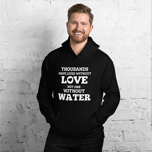 Thousands Have Lived Without Love, Not One Without Water hoodie for Women & Men