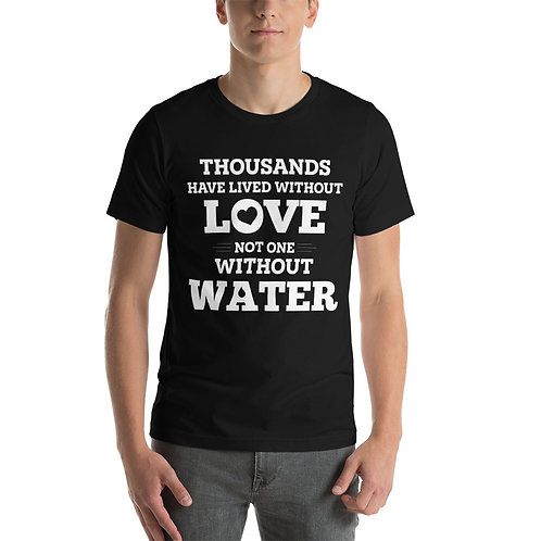 Thousands Have Lived Without Love, Not One Without Water T-Shirt for Women & Men