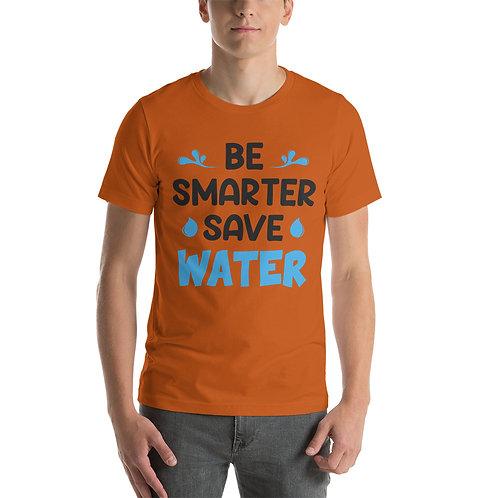 Be Smarter, Save Water T-Shirt for Women & Men