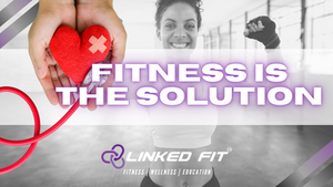 Fitness is the SOLUTION